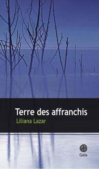 Terre des affranchis | Lazar, Liliana (1972-....). Auteur