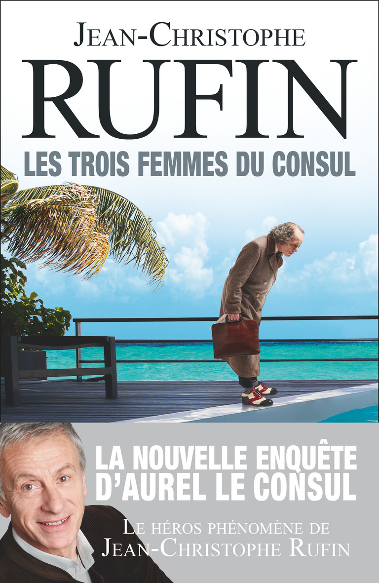 Les trois femmes du consul | Rufin, Jean-Christophe. Auteur