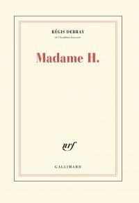 Madame H. | Debray, Régis (1940-....). Auteur