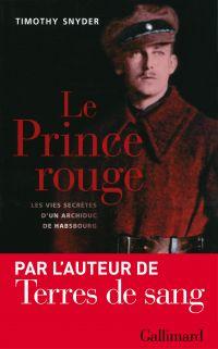 Le Prince rouge - Les vies secrètes d'un archiduc de Habsbourg