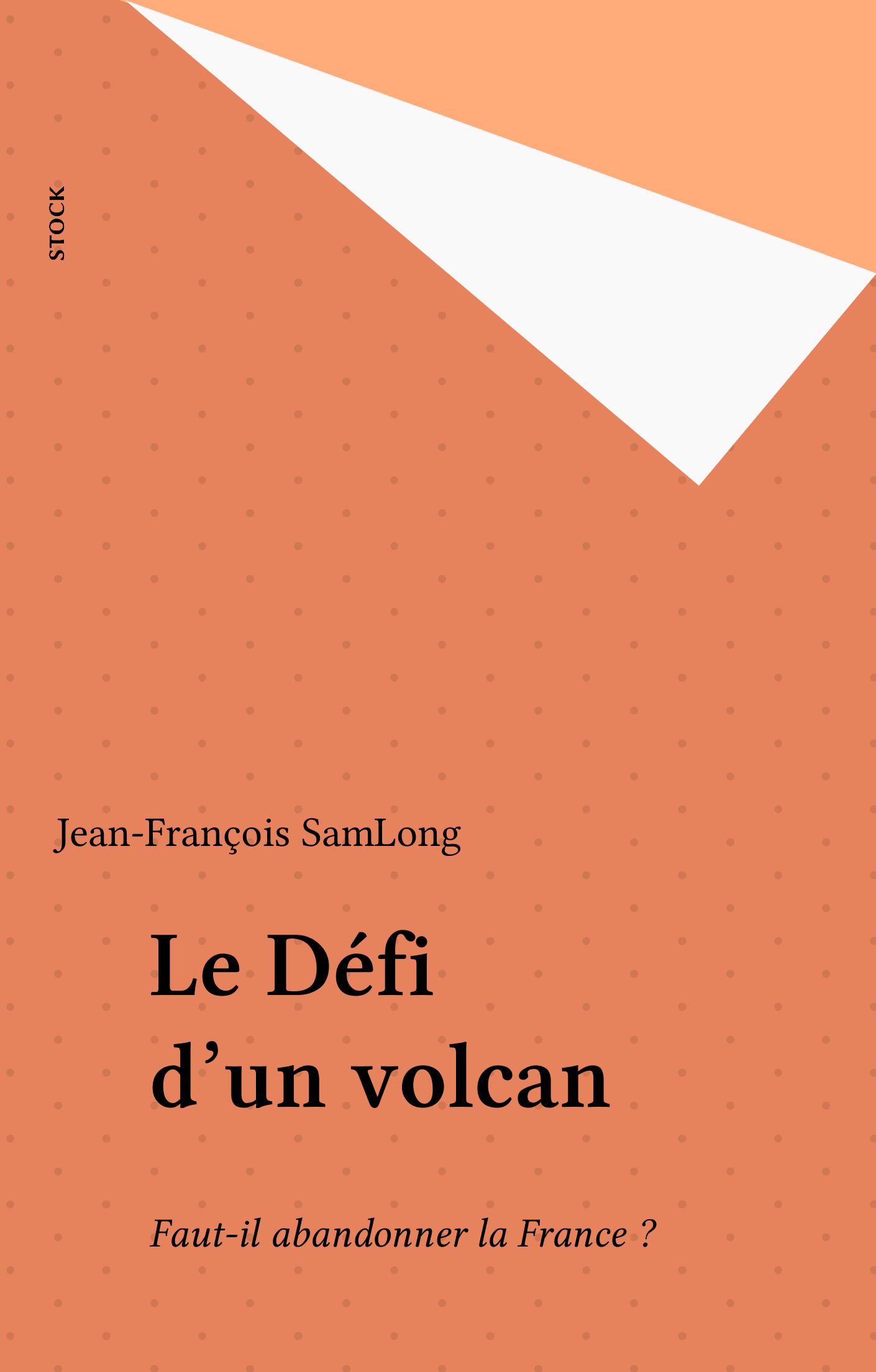 Le Défi d'un volcan, FAUT-IL ABANDONNER LA FRANCE ?