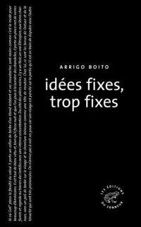 Idées fixes, trop fixes | Boito, Arrigo (1842-1918). Auteur