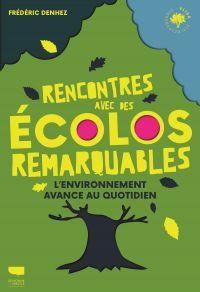 Rencontres avec des écolos remarquables | Denhez, Frédéric. Auteur