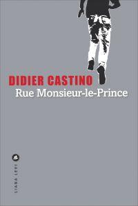 Rue Monsieur-le-Prince | Castino, Didier. Auteur