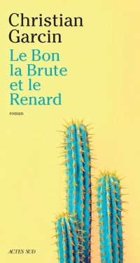 Le Bon, la Brute et le Renard | Garcin, Christian. Auteur