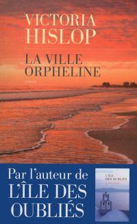 La ville orpheline | HISLOP, Victoria. Auteur