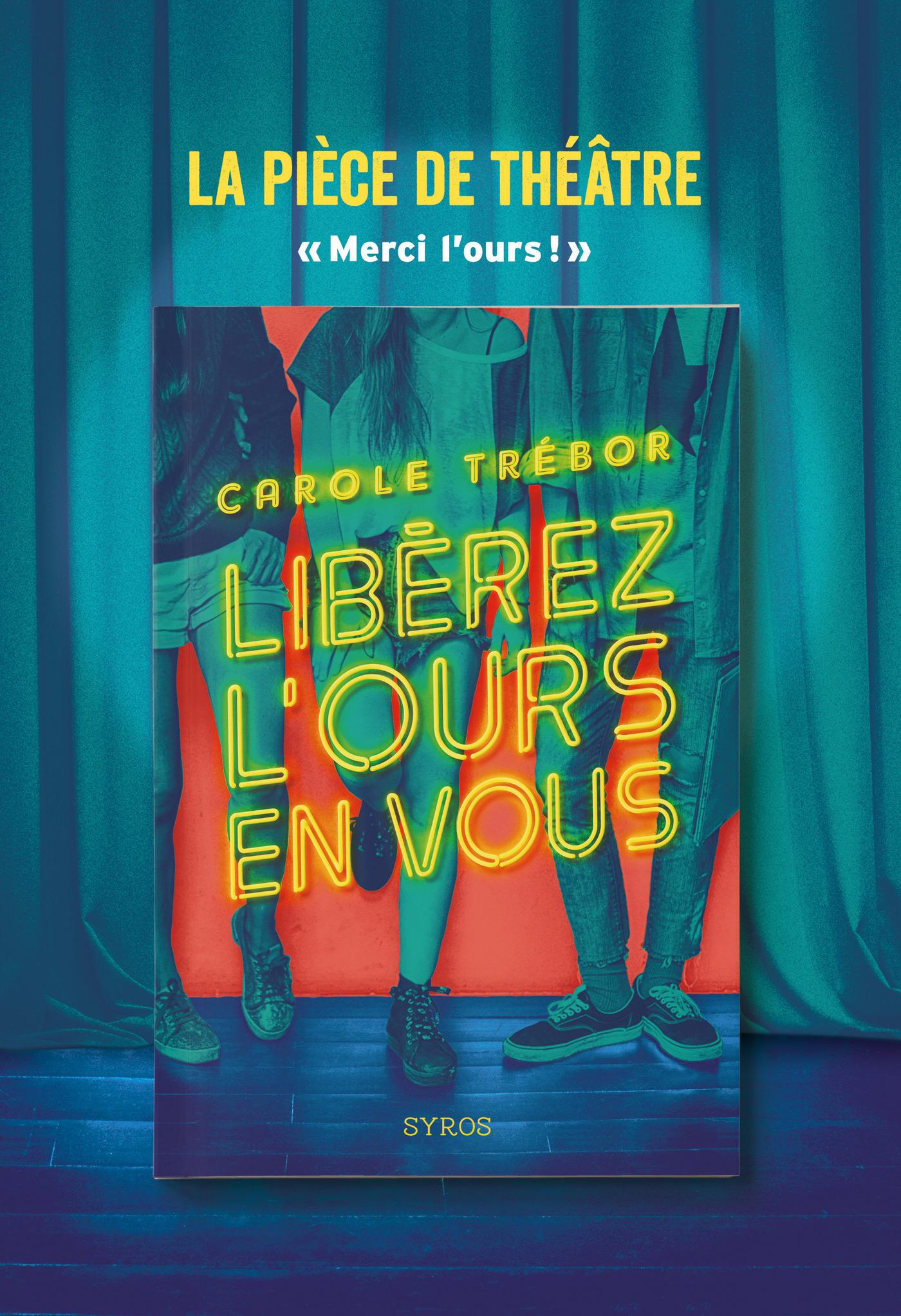 Libérez l'ours en vous - La pièce de théâtre   Trébor, Carole