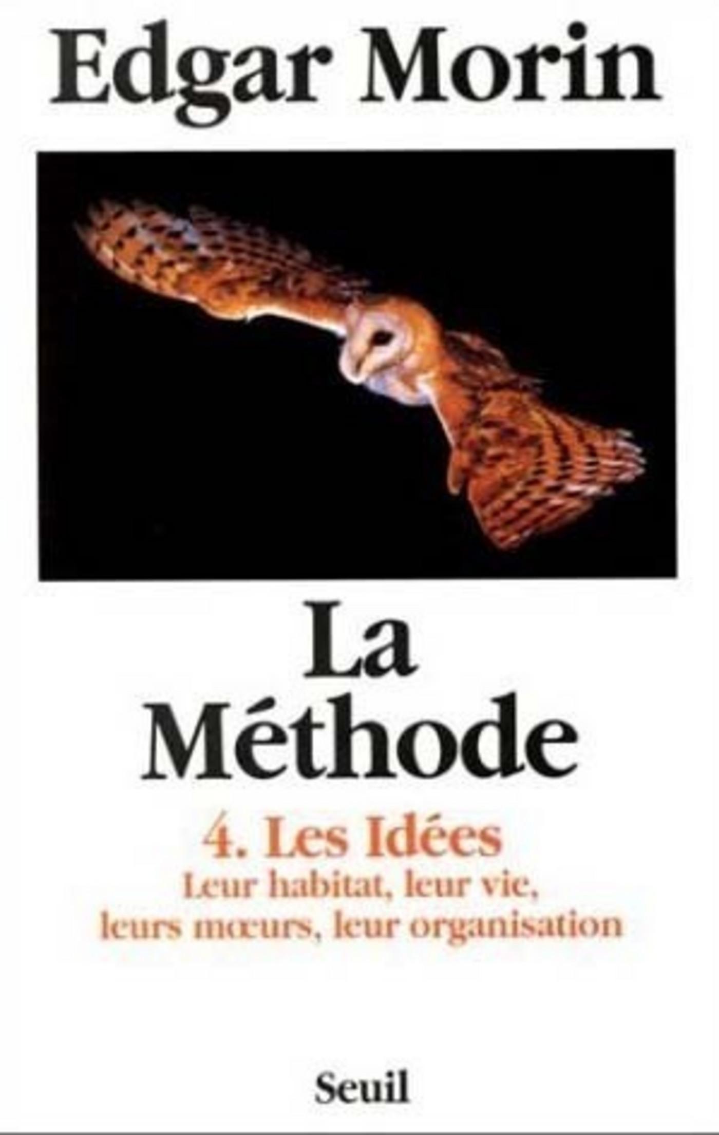 La Méthode - tome 4 Les idées, leur habitat, leur vie, leurs moeurs, leur organisation