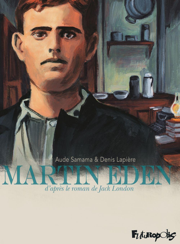 Martin Eden. D'après le roman de Jack London | Lapière, Denis (1958-....). Auteur
