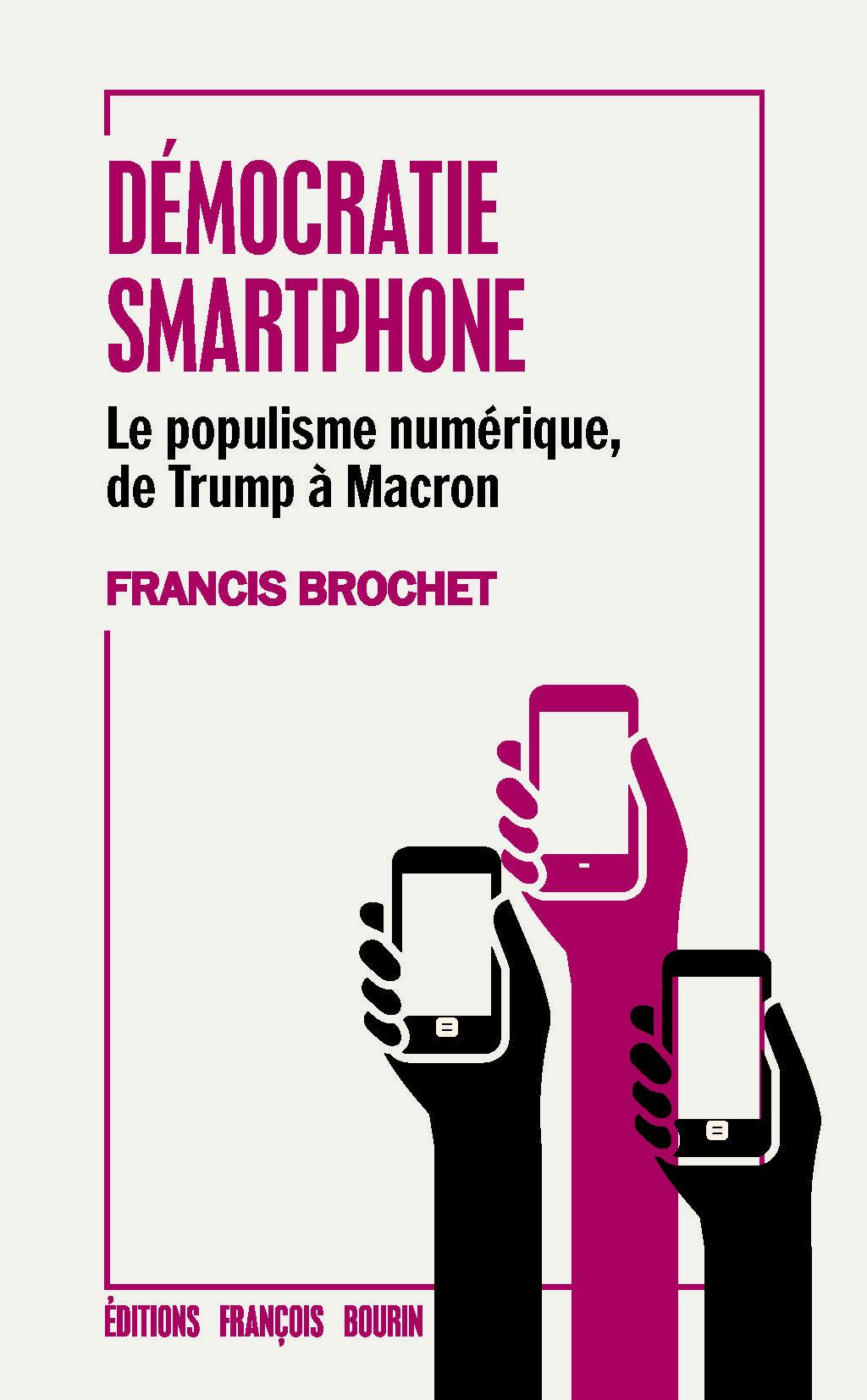 D?mocratie smartphone, Le populisme num?rique, de Trump ? Macron