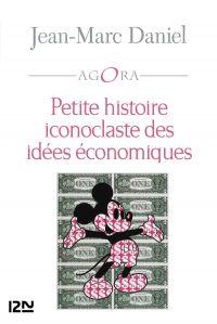 Petite histoire iconoclaste des idées économiques | Daniel, Jean-Marc (1954-....). Auteur