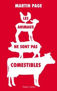 Les Animaux ne sont pas comestibles | PAGE, Martin. Auteur