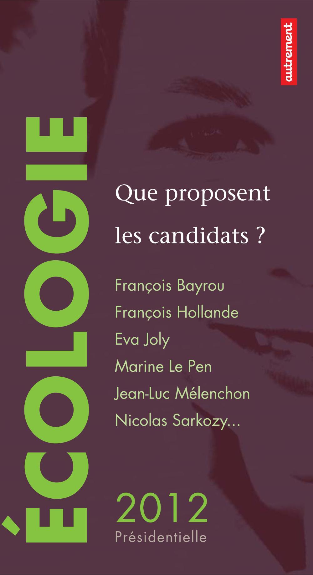 Écologie : que proposent les candidats ?, FRANÇOIS BAYROU, FRANÇOIS HOLLANDE, EVA JOLY, MARINE LE PEN, JEAN-LUC MÉLENCHON, NICOLAS SARKOZY...