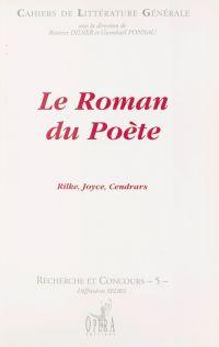 Le Roman du poète : Rilke, ...