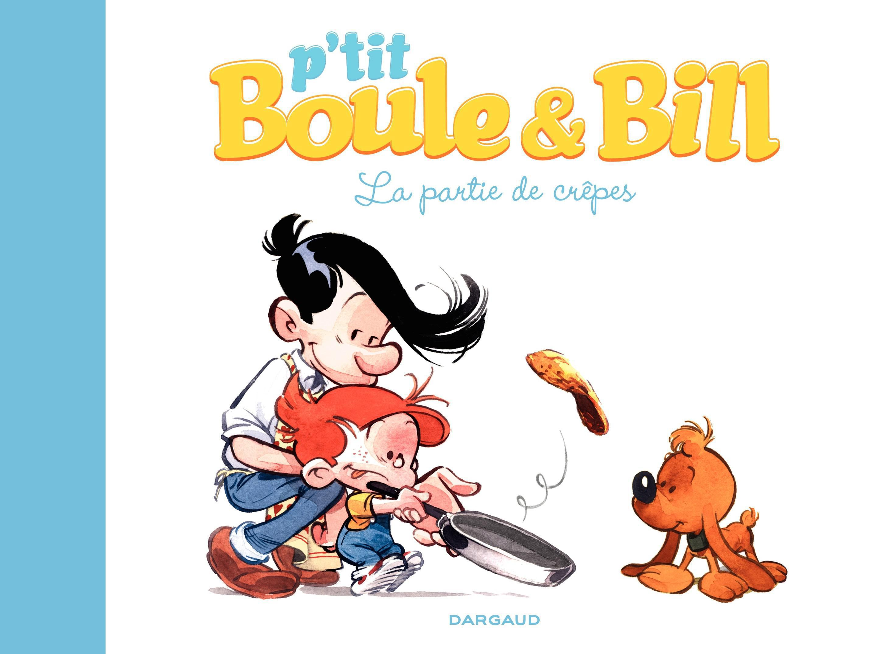 P'tit Boule & Bill - La partie de crêpes | Gillot, Laurence