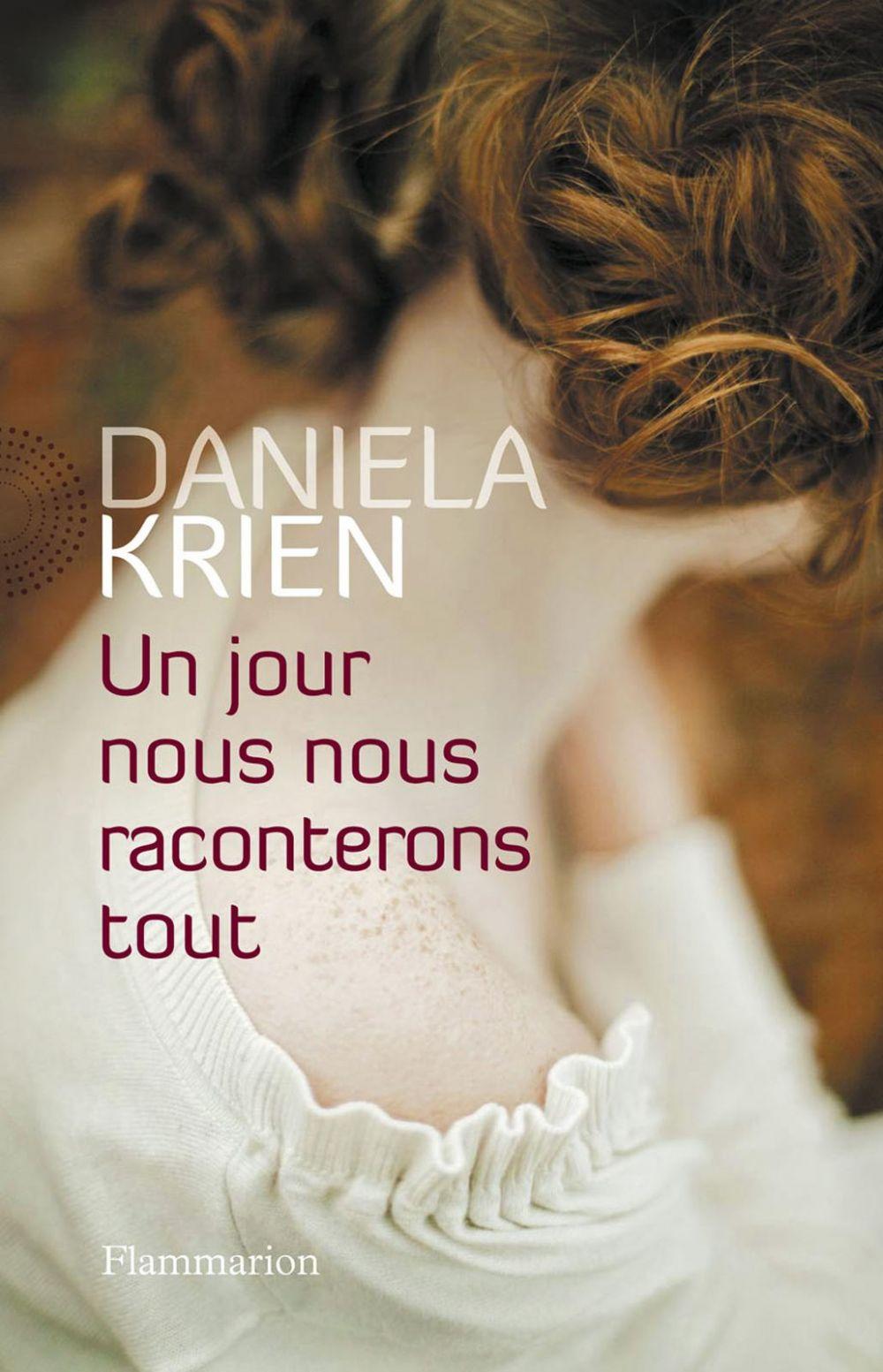 Un jour nous nous raconterons tout   Krien, Daniela (1975-....). Auteur