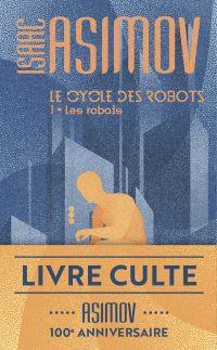 Le cycle des robots (Tome 1) - Les robots | Asimov, Isaac. Auteur