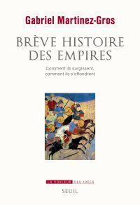 Brève Histoire des empires. Comment ils surgissent, comment ils s'effondrent