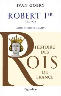 Robert Ier (922-923). Aïeul de Hugues Capet