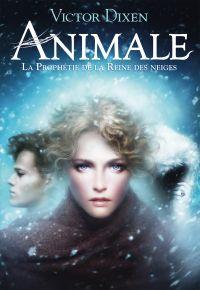 Animale (Tome 2) - La prophétie de la Reine des neiges | Dixen, Victor. Auteur