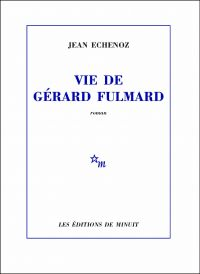 Vie de Gérard Fulmard | Echenoz, Jean. Auteur