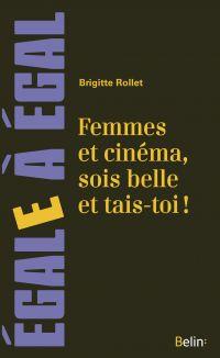 Femmes et cinéma, sois belle et tais-toi ! | Rollet, Brigitte. Auteur