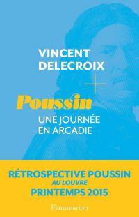 Poussin. Une journée en Arcadie | Delecroix, Vincent (1969-....). Auteur