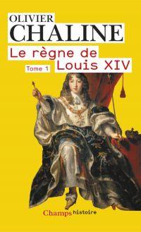 Le règne de Louis XIV (Tome 1) - Les rayons de la gloire