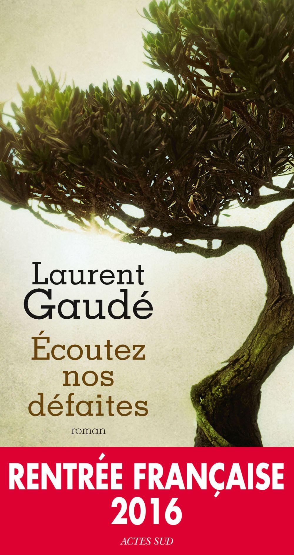 Écoutez nos défaites | Gaudé, Laurent. Auteur
