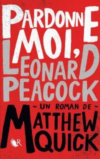 Pardonne-moi, Leonard Peacock | Quick, Matthew (1973-....). Auteur
