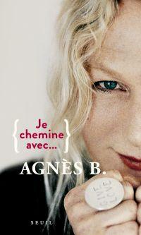 Je chemine avec Agnès b. | Agnès b. (1941-....). Personne interviewée