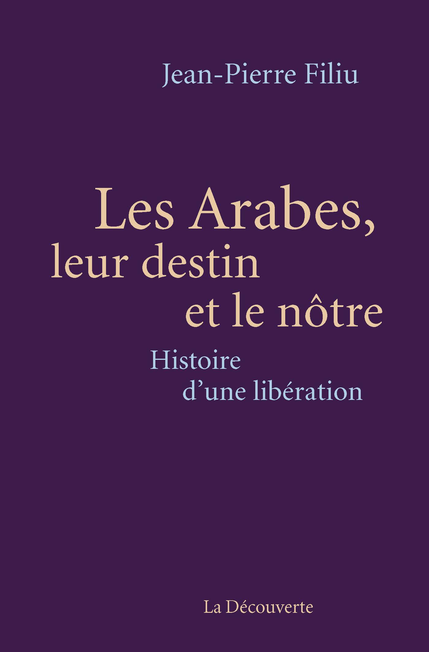 Les Arabes, leur destin et le nôtre | FILIU, Jean-Pierre