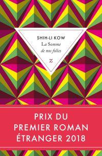 La Somme de nos folies | Kow, Shih-Li (1968-....). Auteur