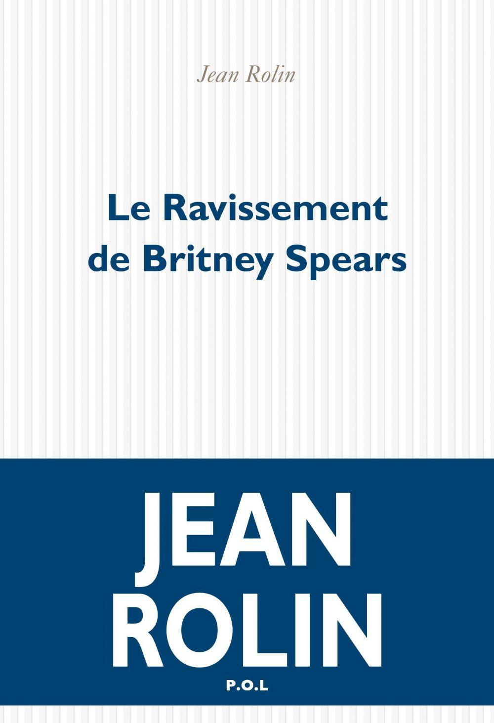 Le Ravissement de Britney Spears | Rolin, Jean