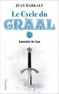 Le Cycle du Graal (Tome 3) - Lancelot du Lac