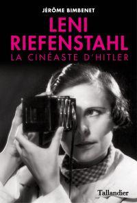 Leni Riefenstahl, la cinéaste d'Hitler