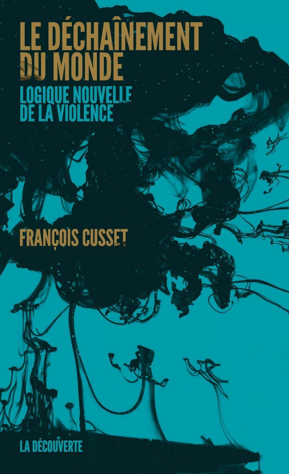 Le déchaînement du monde | Cusset, François (1969-....). Auteur