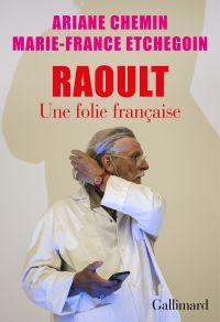 Raoult. Une folie française | Chemin, Ariane. Auteur