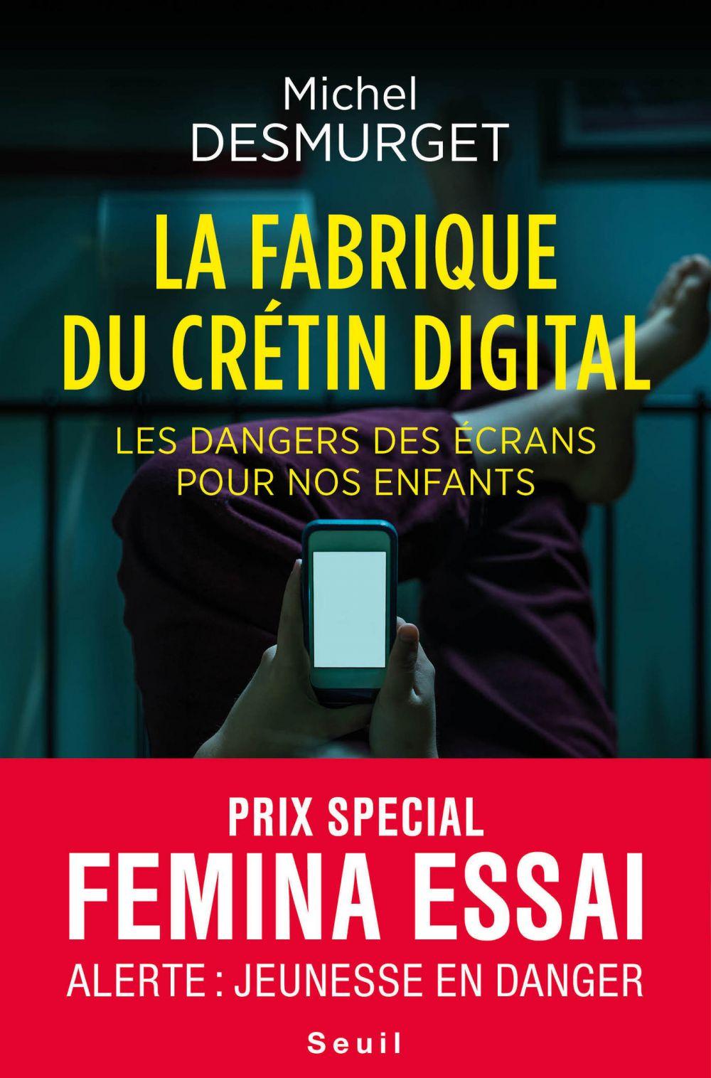 La fabrique du crétin digital - Les dangers des écrans pour nos enfants | Desmurget, Michel. Auteur