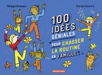 100 idées géniales pour chasser la routine en famille | Brasseur, Philippe. Auteur