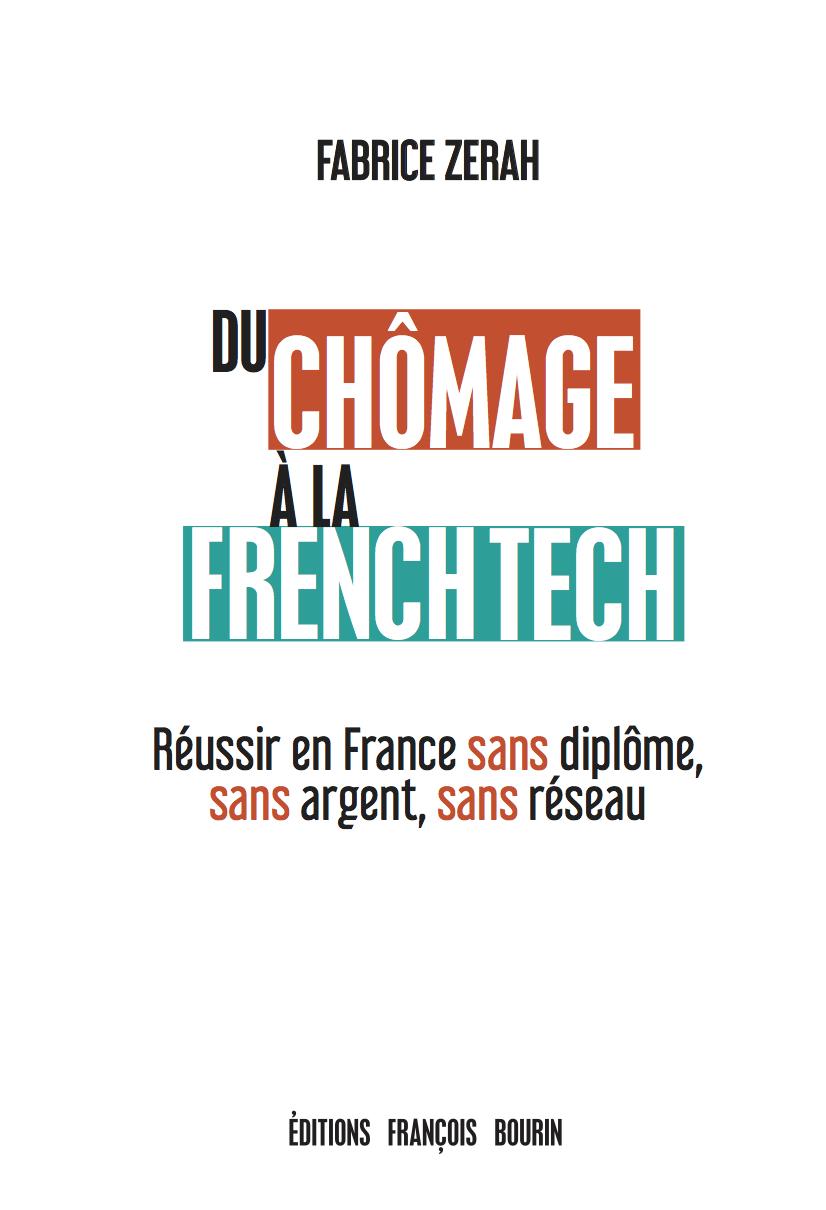 Du ch?mage ? la French Tech, R?ussir en France sans dipl?me, sans argent, sans r?seau