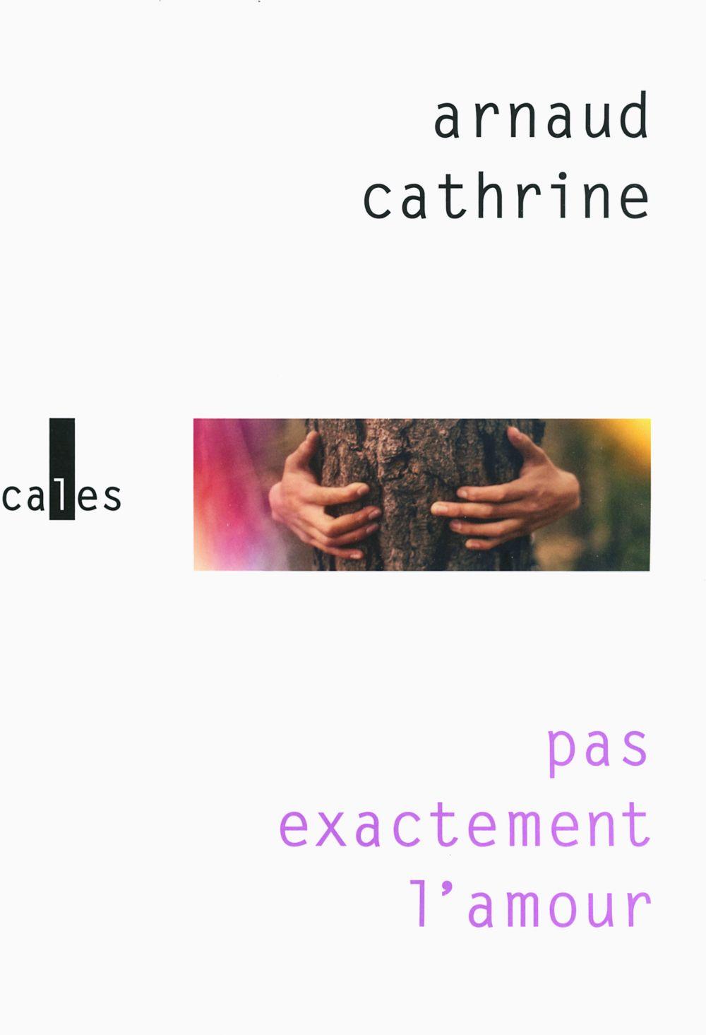 Pas exactement l'amour | Cathrine, Arnaud. Auteur