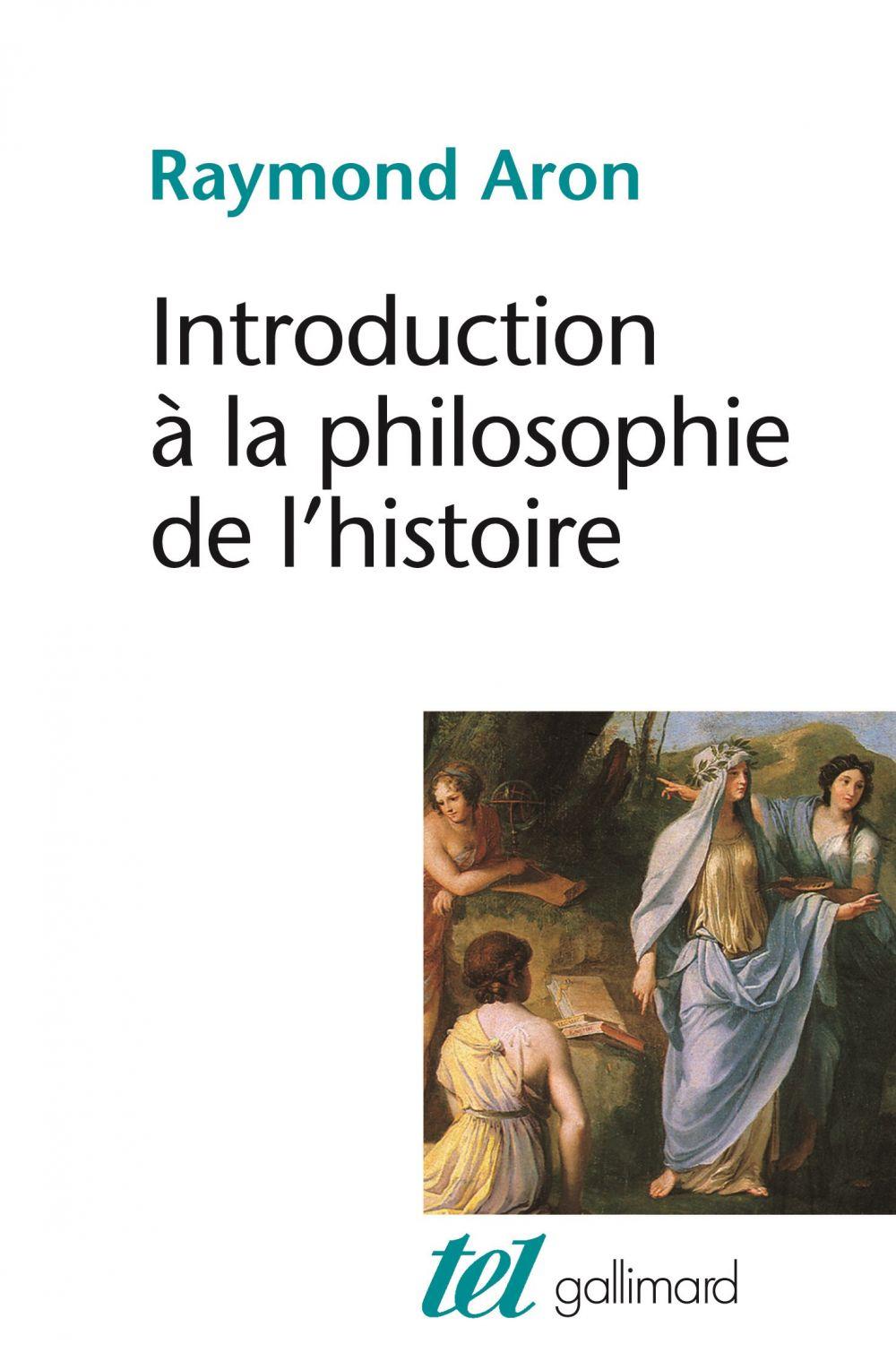 Introduction à la philosophie de l'histoire. Essai sur les limites de l'objectivité historique | Aron, Raymond (1905-1983). Auteur