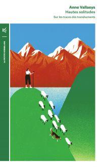 Hautes solitudes. Sur les traces des transhumants | Vallaeys, Anne. Auteur