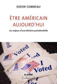 Être américain aujourd'hui. Les enjeux d'une élection présidentielle | Combeau, Didier (1958-....). Auteur