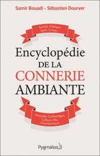 Encyclopédie de la connerie ambiante | Bouadi, Samir. Auteur