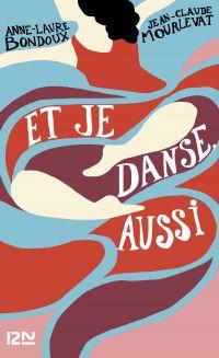 Et je danse, aussi | Bondoux, Anne-Laure (1971-....). Auteur