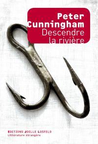 Descendre la rivière | Cunningham, Peter. Auteur