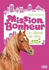 Mission bonheur - tome 2 : Un cheval de rêve