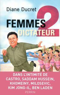 Femmes de dictateur 2 | DUCRET, Diane. Auteur